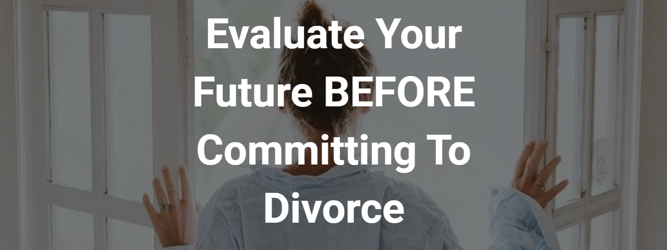 Evaluate Your Future Before Committing To Divorce